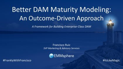 Frankly With Francisco – Better DAM Maturity Modeling