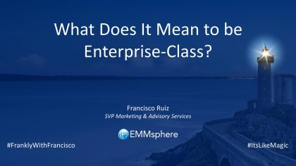 Frankly With Francisco – What Does It Mean To Be Enterprise Class
